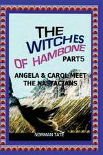 The Witches of Hambone Part 5; Angela & Carol Meet the Nastacians