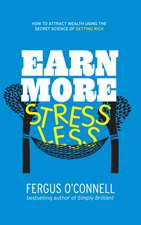 Earn More, Stress Less: How to attract wealth using the secret science of getting rich Your Practical Guide to Living the Law of Attraction