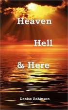 Heaven Hell & Here