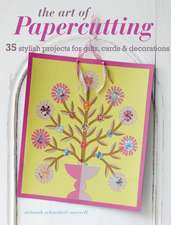 The Art of Papercutting: 35 stylish projects for gifts, cards & decorations