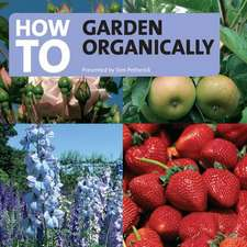 Petheric, T: How to Garden Organically