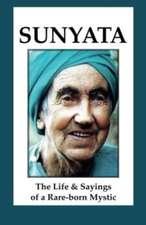 Sunyata:  The Life & Sayings of a Rare-Born Mystic