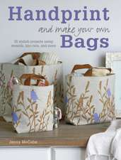 Handprint and Make Your Own Bags: 35 stylish projects for using stencils, lino cuts, and more