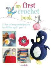 My First Crochet Book:  35 Fun and Easy Crochet Projects for Children Aged 7+