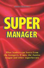 Supermanager What Leaders Can Learn From
