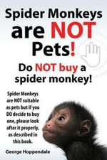 Spider Monkeys Are Not Pets! Do Not Buy a Spider Monkey! Spider Monkeys Are Not Suitable as Pets But If You Do Decide to Buy One, Please Look After It:  Datos E Informacion.Cuidado, Cria, Jaulas, Ser Propietario, Casa, Hogares, Alimento, Alime