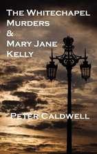 The Whitechapel Murders & Mary Jane Kelly