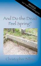 And Do the Dead Feel Spring?