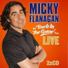 Flanagan, M: Micky Flanagan - Back in the Game