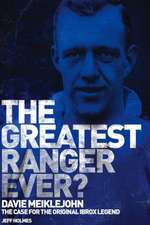 The Greatest Ranger Ever? Davie Meiklejohn:  The Case for the Original IBROx Legend