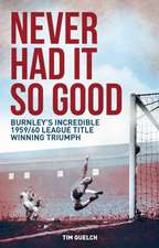 Never Had It So Good:  Burnley's Incredible 1959/60 League Title Triumph