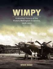Wimpy:  A Detailed History of the Vickers Wellington in Service, 1938-1953