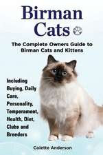 Birman Cats, the Complete Owners Guide to Birman Cats and Kittens Including Buying, Daily Care, Personality, Temperament, Health, Diet, Clubs and Bree:  The Complete Owner's Guide to Mini Lop Bunnies, How to Care for Your Mini Lop Eared Rabbit, Including Breeding, Lifesp