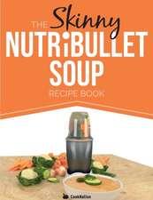 The Skinny Nutribullet Soup Recipe Book