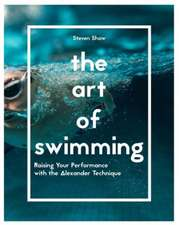 The Art of Swimming:  Raising Your Performance with the Alexander Technique
