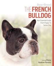 The French Bulldog:  Your Essential Guide from Puppy to Senior Dog