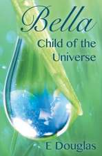 Bella, Child of the Universe