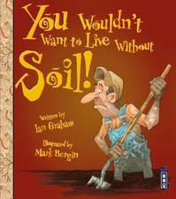 You Wouldn't Want to Live Without Soil!
