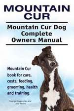 Mountain Cur. Mountain Cur Dog Complete Owners Manual. Mountain Cur book for care, costs, feeding, grooming, health and training.