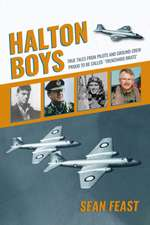 Halton Boys: True Tales from Pilots and Ground Crew Proud to Be Called 'trenchard Brats'