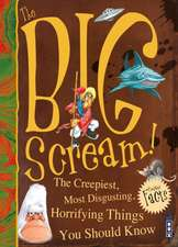 Big Scream! The Creepiest, Most Disgusting, Horrifying Things You Should Know
