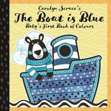 Scrace, C: The Boat is Blue: Baby's First Book of Colours