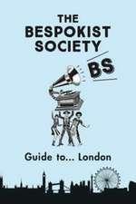 Bespokist Ltd: The Bespokist Society Guide to London