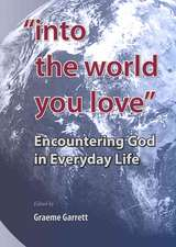 Into the World You Love: Encountering God in Everyday Life