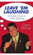 Leave 'em Laughing:  A Handy Guide to Public Speaking