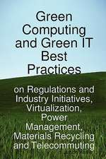 Green Computing and Green It Best Practices on Regulations and Industry Initiatives, Virtualization, Power Management, Materials Recycling and Telecom