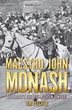 Maestro John Monash: Australia's Greatest Citizen General