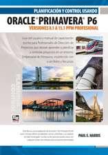 Planificacion y Control Usando Oracle Primavera P6 Versiones 8.1 a 15.1 Ppm Profesional:  Professional Client & Optional Client
