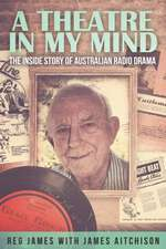 A Theatre in My Mind - The Inside Story of Australian Radio Drama:  My Journey from Hurdle to Hope