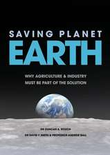 Saving Planet Earth: Why Agriculture and Industry Must Be Part of the Solution