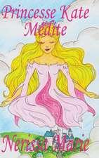 Princesse Kate Médite (Livre pour Enfants sur la Méditation Consciente, livre enfant, livre jeunesse, conte enfant, livre pour enfant, histoire pour enfant, livre bébé, enfant, bébé, livre enfant)