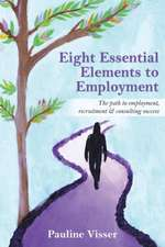 Eight Essential Elements to Employment: The Path to Employment, Recruitment & Consulting Success