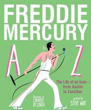 Freddie Mercury A to Z: The Life of an Icon - From Austin to Zanzibar