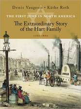 The First Jews in North America:  The Extraordinary Story of the Hart Family 1760-1860