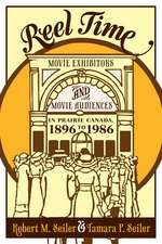 Reel Time: Movie Exhibitors and Movie Audiences in Prairie Canada, 1896 to 1986