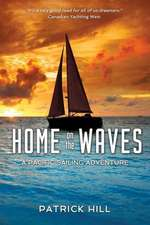 Home on the Waves:  A Pacific Sailing Adventure