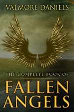 The Complete Book of Fallen Angels:  The Complete Trilogy