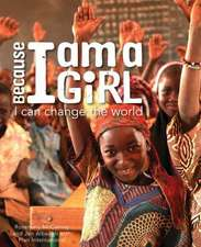 Because I Am a Girl:  I Can Change the World