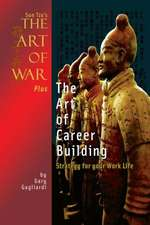 Sun Tzu's the Art of War Plus the Art of Career Building:  Strategy for Your Work Life
