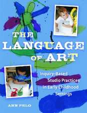The anguage of Art: Reggio-Inspired Studio Practices in Early Childhood Settings