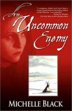 An Uncommon Enemy:  A Novel of the Washita