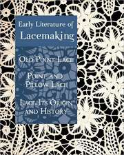 Early Literature of Lacemaking:  Its Origin and History