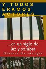 Y Todos Eramos Actores, Un Siglo de Luz y Sombra