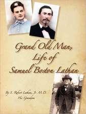 Grand Old Man, the Life of Samuel Boston Lathan