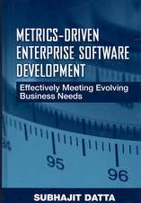 Metric-Driven Enterprise Software Development:  Effectively Meeting Evolving Business Needs