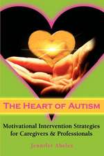 The Heart of Autism: Motivational Intervention Strategies for Caregivers &Professionals